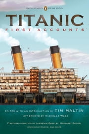 Titanic, First Accounts - (Penguin Classics Deluxe Edition) ebook by Nicholas Wade,Tim Maltin,Tim Maltin,Various