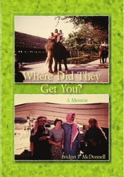 Where Did They Get You? a memoir ebook by Bridget P. McDonnell