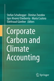 Corporate Carbon and Climate Accounting ebook by Stefan Schaltegger,Dimitar Zvezdov,Igor Alvarez Etxeberria,Maria Csutora,Edeltraud Günther