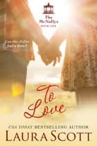 To Love ebook by Laura Scott