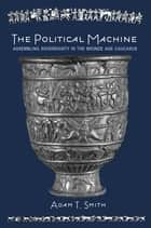 The Political Machine - Assembling Sovereignty in the Bronze Age Caucasus ebook by Adam Smith