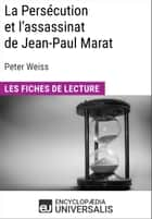 La Persécution et l'assassinat de Jean-Paul Marat de Peter Weiss - Les Fiches de lecture d'Universalis ebook by Encyclopaedia Universalis