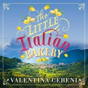 The Little Italian Bakery - A perfect summer read about love, baking and new beginnings audiobook by Valentina Cebeni