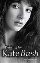 Waiting for Kate Bush ebook by John Mendelssohn