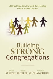 Building Strong Congregations ebook by Bruce Wrenn, Ph.D.,Norman Shawchuck, Ph.D.,Philip Kotler, Ph.D.
