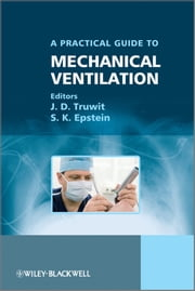 Practical Guide to Mechanical Ventilation ebook by J. D. Truwit,S. K. Epstein