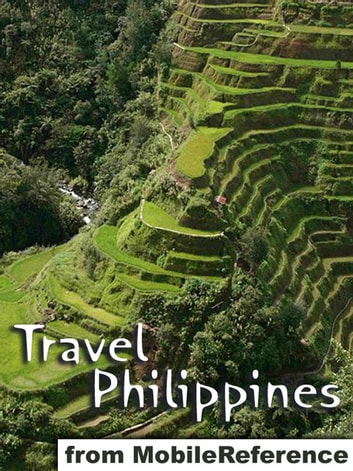 Travel Philippines - Illustrated Guide, Phrasebook and Maps. Includes Manila, Boracay, Cebu, Davao, Tagbilaran, Vigan & more ebook by MobileReference