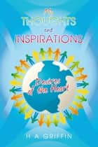MY THOUGHTS AND INSPIRATIONS ebook by H A GRIFFIN