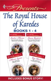 The Royal House of Karedes books 1-4 - The Prince's Mistress\Billionaire Prince, Pregnant Mistress\The Playboy Sheikh's Virgin Stable-Girl\The Prince's Captive Wife\The Sheikh's Forbidden Virgin ebook by Sandra Marton,Sharon Kendrick,Marion Lennox,Kate Hewitt
