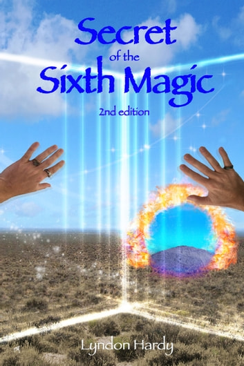 Secret of the Sixth Magic, 2nd Edition ebook by Lyndon Hardy