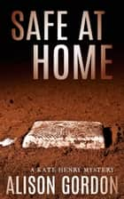 Safe At Home - A Kate Henry Mystery ebook by Alison Gordon
