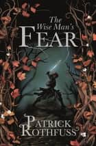 The Wise Man's Fear - The Kingkiller Chronicle: Book 2 ebook by Patrick Rothfuss