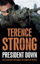 President Down ebook by Terence Strong