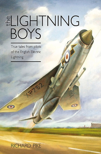 The Lightning Boys - True Tales from Pilots of the English Electric Lightning ekitaplar by Richard Pike