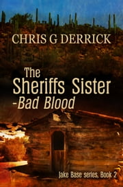 The Sheriffs Sister: Bad Blood ebook by Chris G. Derrick