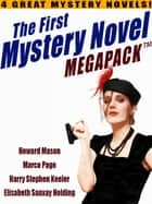 The First Mystery Novel MEGAPACK ®: 4 Great Mystery Novels ebook by Howard Mason, Marco Page, Harry Stephen Keeler,...