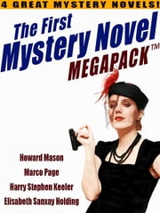 The First Mystery Novel MEGAPACK ®: 4 Great Mystery Novels ebook by Howard Mason,Marco Page,Harry Stephen Keeler,Elisabeth Sanxay Holding