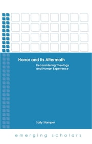 Horror and Its Aftermath - Reconsidering Theology and Human Experience ebook by Sally Stamper