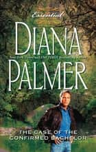 The Case of the Confirmed Bachelor (Mills & Boon M&B) ebook by Diana Palmer
