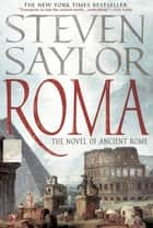 Roma - The Novel of Ancient Rome eBook by Steven Saylor