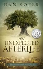 An Unexpected Afterlife ebook by Dan Sofer