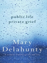 Public Life Private Grief ebook by Mary Delahunty