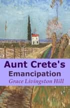 Aunt Crete's Emancipation ebook by Grace Livingston Hill