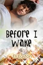 Before I Wake ebook by Eli Easton