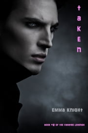 Taken (Book #2 of the Vampire Legends) ebook by Emma Knight