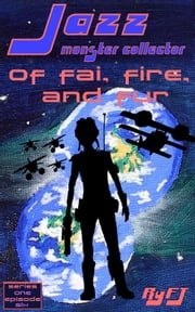 Jazz, Monster Collector in: Of Fai, Fire, and Fur (season 1, episode 6) ebook by RyFT Brand