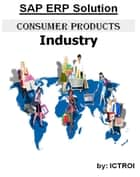 SAP ERP Solution Consumer Products Industry ebook by Ictroi