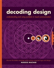 Decoding Design: Understanding and Using Symbols in Visual Communication ebook by Macnab, Maggie