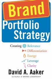Brand Portfolio Strategy - Creating Relevance, Differentiation, Energy, Leverage, and Clarity ebook by David A. Aaker