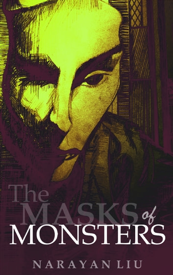 The Masks of Monsters ebook by Narayan Liu