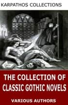 The Collection of Classic Gothic Novels ebook by Nathaniel Hawthorne