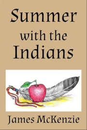 Summer with the Indians ebook by James McKenzie