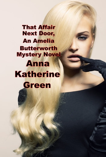 That Affair Next Door, An Amelia Butterworth Mystery Novel ebook by Anna Katherine Green