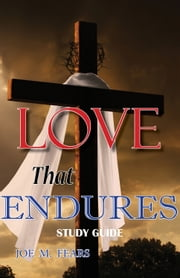 Love That Endures: Study Guide ebook by Joe M. Fears
