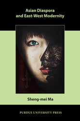 Asian Diaspora and East-West Modernity ebook by Sheng-mei Ma
