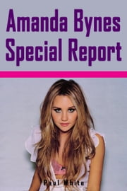 Amanda Bynes Special Report ebook by Paul White