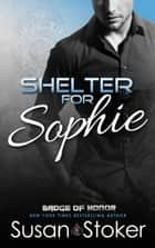 Shelter for Sophie - A Firefighter/Police Romantic Suspense Novel ebook by