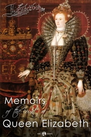 Memoirs of the Court of Queen Elizabeth ebook by Lucy Aikin