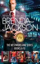 Brenda Jackson Westmoreland Series Books 6-10/Jared's Counterfeit Fiancee/The Chase Is On/The Durango Affair/Ian's Ultimate Gamble/Seduct ebook by Brenda Jackson