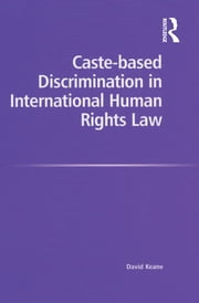 Caste-based Discrimination in International Human Rights Law ebook by David Keane
