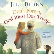 Don't Forget, God Bless Our Troops - with audio recording ebook by Jill Biden,Raúl Colón