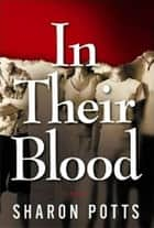 In Their Blood: A Novel ebook by Sharon Potts