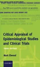 Critical Appraisal of Epidemiological Studies and Clinical Trials ebook by Mark Elwood