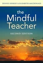 The Mindful Teacher ebook by Dennis Shirley, Elizabeth A. MacDonald