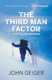 The Third Man Factor - Surviving the Impossible ebook by John Geiger