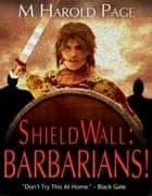 Shieldwall: Barbarians! ebook by M Harold Page